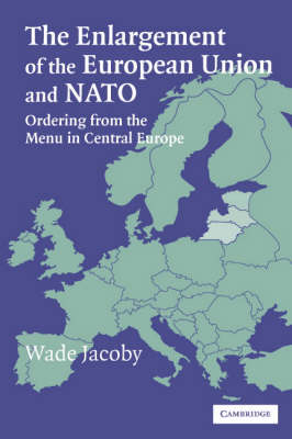 The Enlargement of the European Union and NATO: Ordering from the Menu in Central Europe (Paperback)