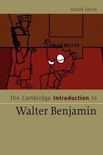 Cambridge Introductions to Literature: The Cambridge Introduction to Walter Benjamin (Paperback)