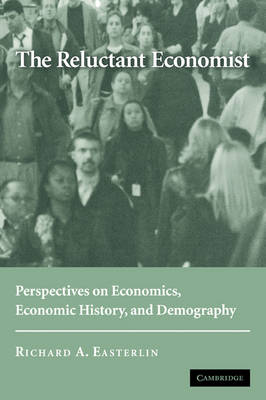 The Reluctant Economist: Perspectives on Economics, Economic History, and Demography (Paperback)
