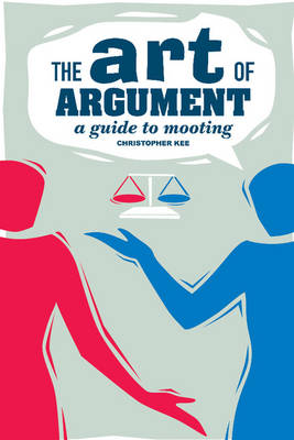 The Art of Argument: A Guide to Mooting (Paperback)
