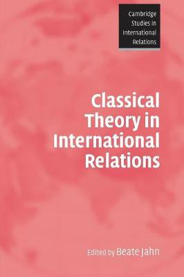 Cambridge Studies in International Relations: Classical Theory in International Relations Series Number 103 (Paperback)