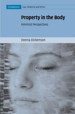Cambridge Law, Medicine and Ethics: Property in the Body: Feminist Perspectives Series Number 3 (Paperback)