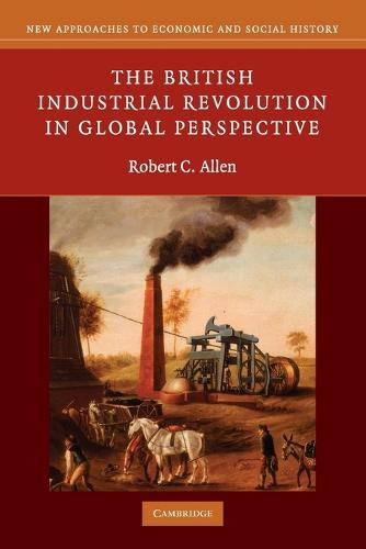 The British Industrial Revolution in Global Perspective - New Approaches to Economic and Social History (Paperback)
