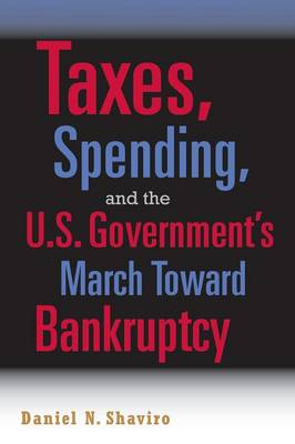 Taxes, Spending, and the U.S. Government's March towards Bankruptcy (Paperback)