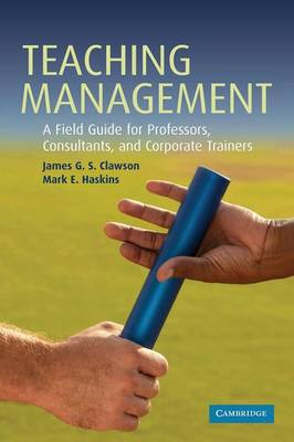 Teaching Management: A Field Guide for Professors, Consultants, and Corporate Trainers (Paperback)
