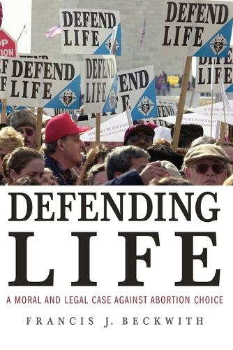 Defending Life: A Moral and Legal Case against Abortion Choice (Paperback)
