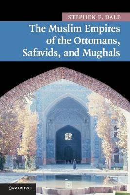 The Muslim Empires of the Ottomans, Safavids, and Mughals - New Approaches to Asian History 5 (Paperback)