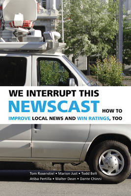We Interrupt This Newscast: How to Improve Local News and Win Ratings, Too (Paperback)