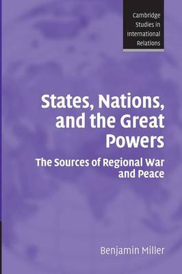Cambridge Studies in International Relations: States, Nations, and the Great Powers: The Sources of Regional War and Peace Series Number 104 (Paperback)