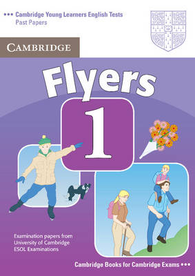 Cambridge Young Learners English Tests Flyers 1 Student's Book: Examination Papers from the University of Cambridge ESOL Examinations (Paperback)