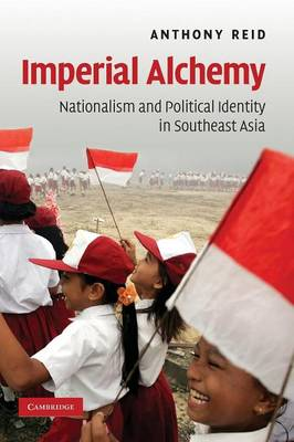 Imperial Alchemy: Nationalism and Political Identity in Southeast Asia (Paperback)