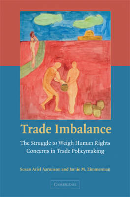 Trade Imbalance: The Struggle to Weigh Human Rights Concerns in Trade Policymaking (Paperback)