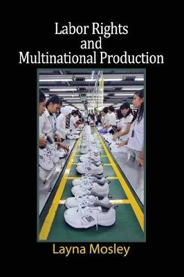 Labor Rights and Multinational Production - Cambridge Studies in Comparative Politics (Paperback)