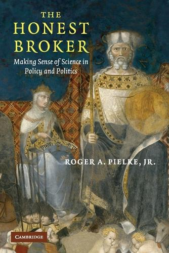 The Honest Broker: Making Sense of Science in Policy and Politics (Paperback)