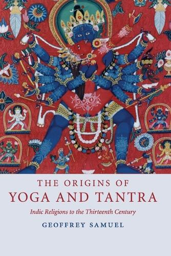 The Origins of Yoga and Tantra: Indic Religions to the Thirteenth Century (Paperback)