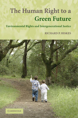 The Human Right to a Green Future: Environmental Rights and Intergenerational Justice (Paperback)