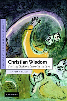 Christian Wisdom: Desiring God and Learning in Love - Cambridge Studies in Christian Doctrine 16 (Paperback)