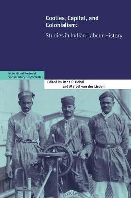 Coolies, Capital and Colonialism: Studies in Indian Labour History - International Review of Social History Supplements 14 (Paperback)