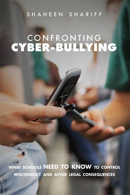 Confronting Cyber-bullying: What Schools Need to Know to Control Misconduct and Avoid Legal Consequences (Paperback)