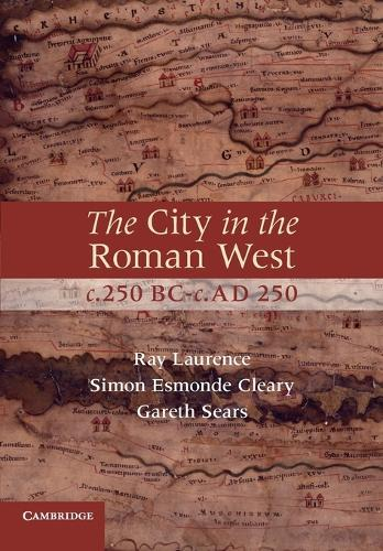 The City in the Roman West, c.250 BC-c.AD 250 (Paperback)