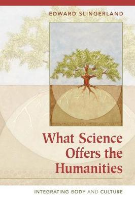 What Science Offers the Humanities: Integrating Body and Culture (Paperback)