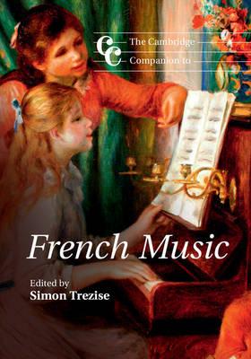 Cambridge Companions to Music: The Cambridge Companion to French Music (Paperback)