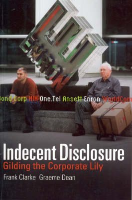 Indecent Disclosure: Gilding the Corporate Lily (Paperback)