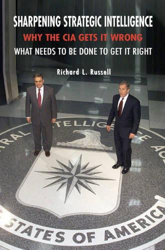 Sharpening Strategic Intelligence: Why the CIA Gets It Wrong and What Needs to Be Done to Get It Right (Paperback)