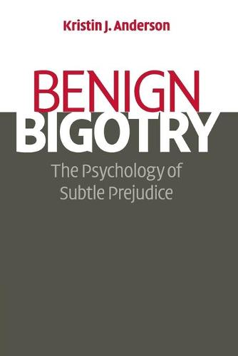 Benign Bigotry: The Psychology of Subtle Prejudice (Paperback)