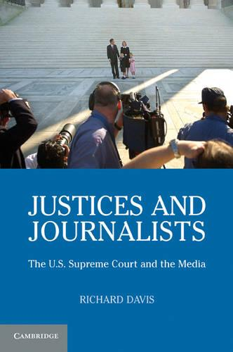 Justices and Journalists: The U.S. Supreme Court and the Media (Paperback)