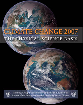 Climate Change 2007 - The Physical Science Basis: Working Group I Contribution to the Fourth Assessment Report of the IPCC (Paperback)