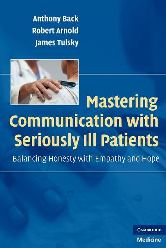 Mastering Communication with Seriously Ill Patients: Balancing Honesty with Empathy and Hope (Paperback)