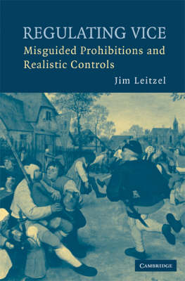 Regulating Vice: Misguided Prohibitions and Realistic Controls (Paperback)