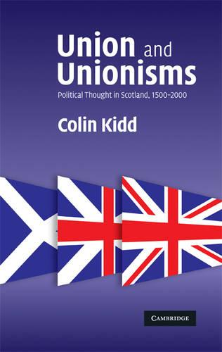 Union and Unionisms: Political Thought in Scotland, 1500-2000 (Paperback)