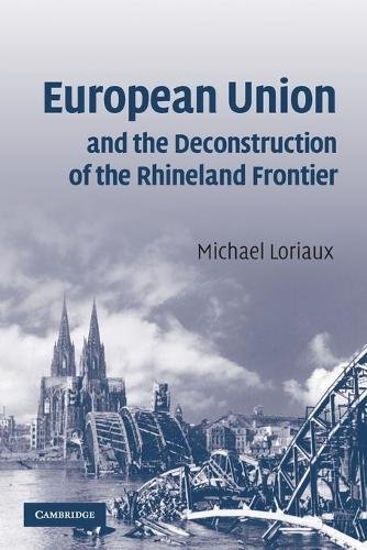 European Union and the Deconstruction of the Rhineland Frontier (Paperback)