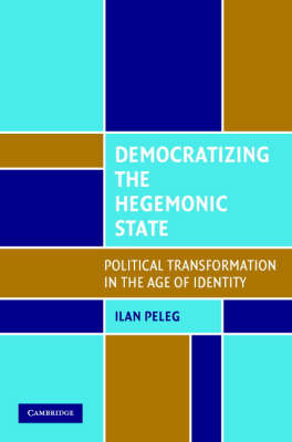 Democratizing the Hegemonic State: Political Transformation in the Age of Identity (Paperback)