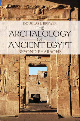 The Archaeology of Ancient Egypt: Beyond Pharaohs (Paperback)