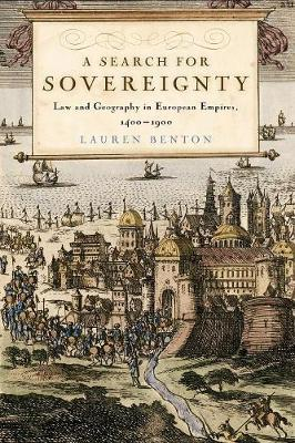A Search for Sovereignty: Law and Geography in European Empires, 1400-1900 (Paperback)