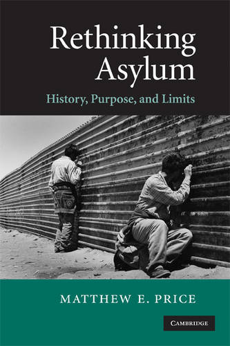 Rethinking Asylum: History, Purpose, and Limits (Paperback)