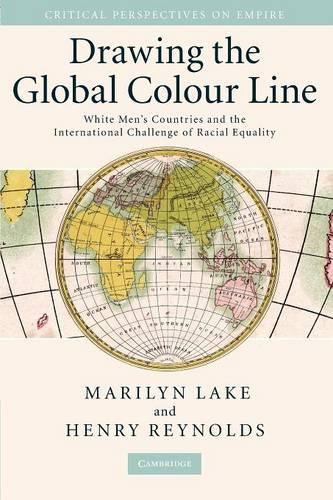 Drawing the Global Colour Line: White Men's Countries and the International Challenge of Racial Equality - Critical Perspectives on Empire (Paperback)
