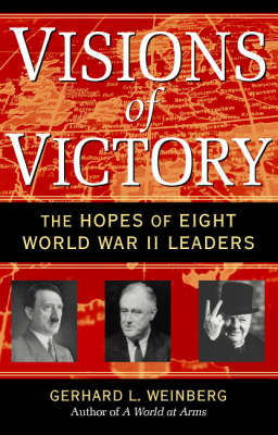Visions of Victory: The Hopes of Eight World War II Leaders (Paperback)