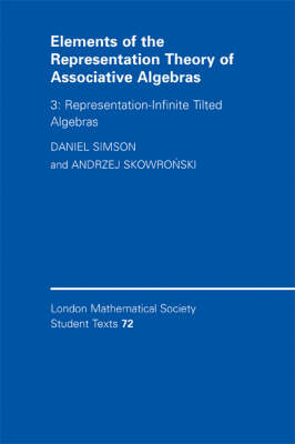 London Mathematical Society Student Texts Elements of the Representation Theory of Associative Algebras: Series Number 72: Representation-infinite Tilted Algebras Volume 3 (Paperback)