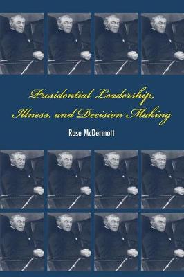 Presidential Leadership, Illness, and Decision Making (Paperback)