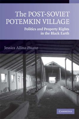 The Post-Soviet Potemkin Village: Politics and Property Rights in the Black Earth (Paperback)