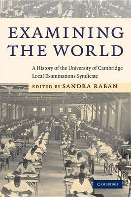 Examining the World: A History of the University of Cambridge Local Examinations Syndicate (Paperback)