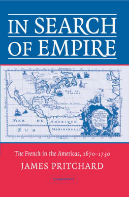 In Search of Empire: The French in the Americas, 1670-1730 (Paperback)