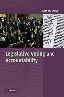 Legislative Voting and Accountability - Cambridge Studies in Comparative Politics (Paperback)