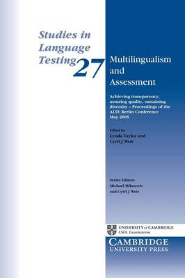 Multilingualism and Assessment: Achieving Transparency, Assuring Quality, Sustaining Diversity - Proceedings of the ALTE Berlin Conference May 2005 - Studies in Language Testing 27 (Paperback)