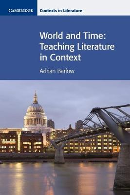 Cambridge Contexts in Literature: World and Time: Teaching Literature in Context (Paperback)
