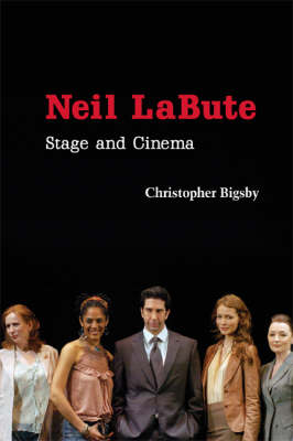 Neil LaBute: Stage and Cinema - Cambridge Studies in Modern Theatre (Paperback)